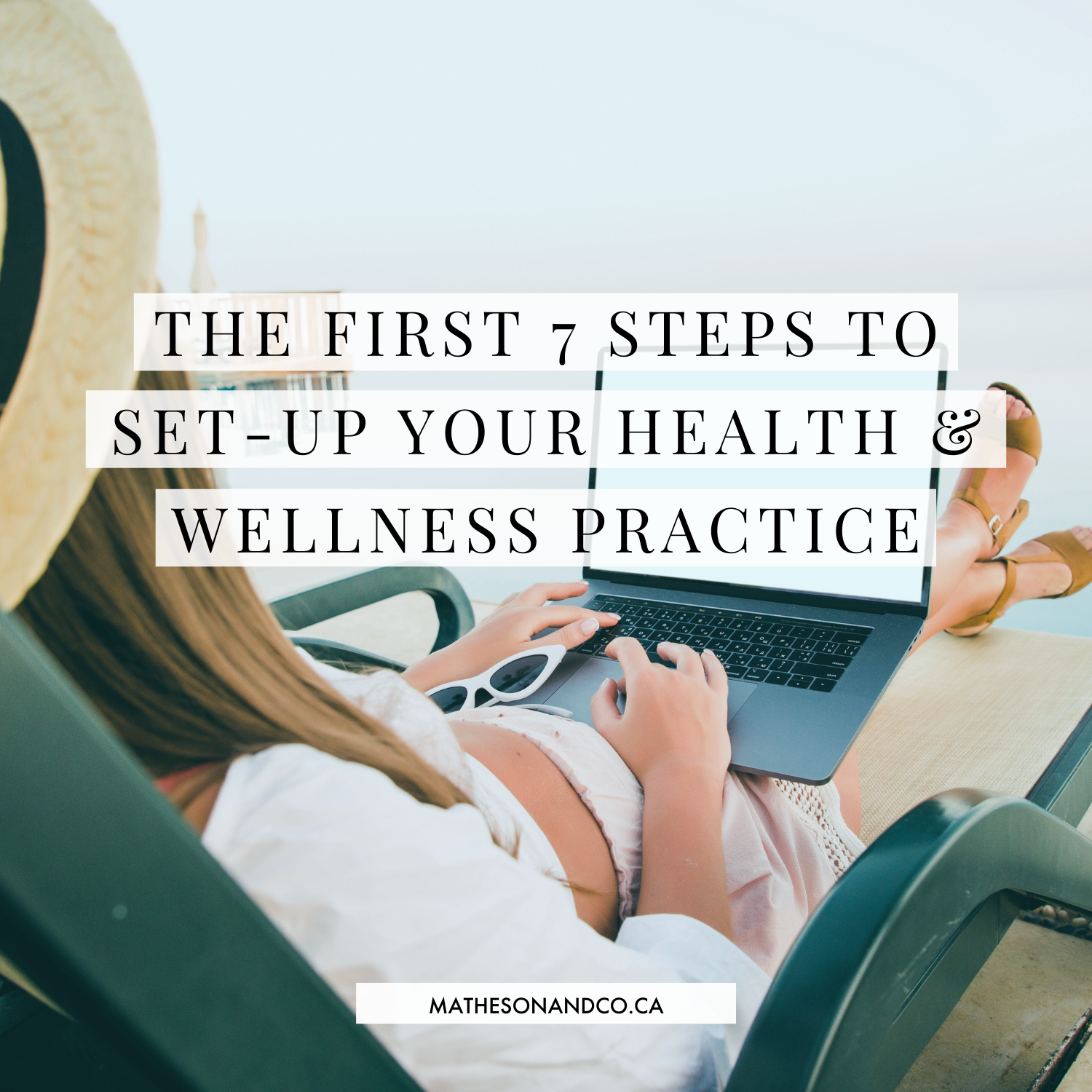The First 7 Steps to Set-up Your Health and Wellness Practice