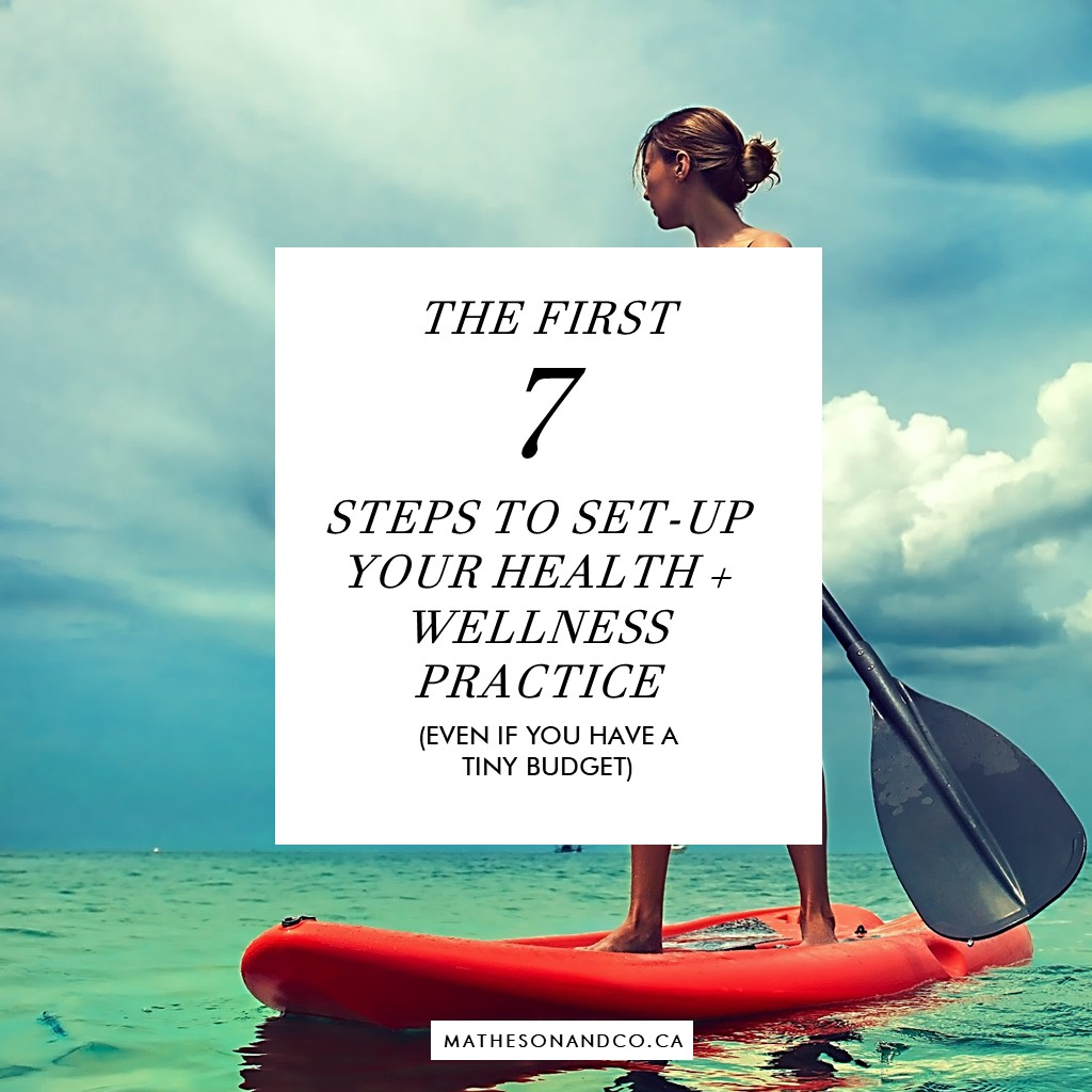 The First 7 Steps to Set-up Your Health & Wellness Practice