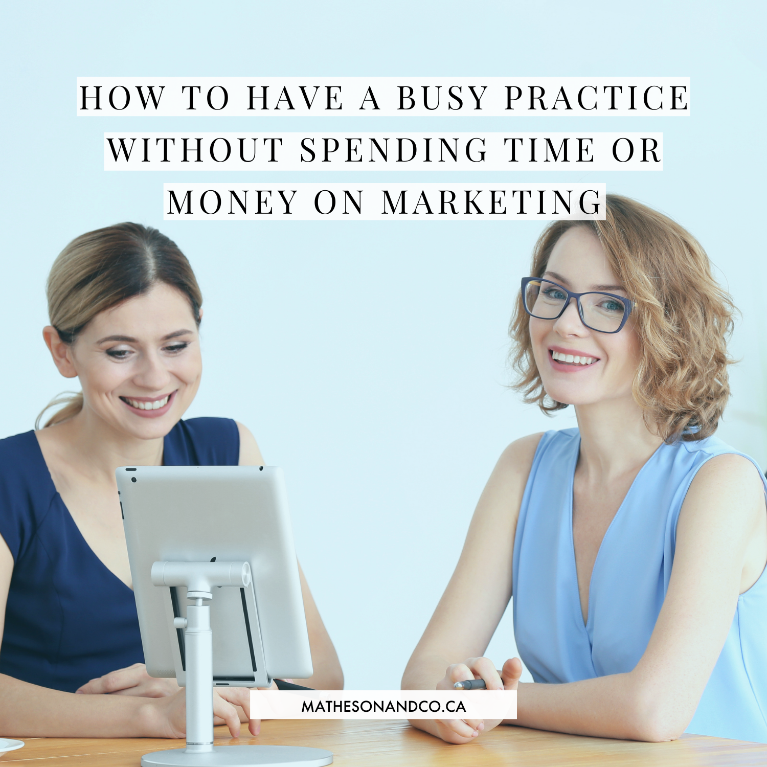 How To Have A Busy Practice Without Spending Time Or Money On Marketing