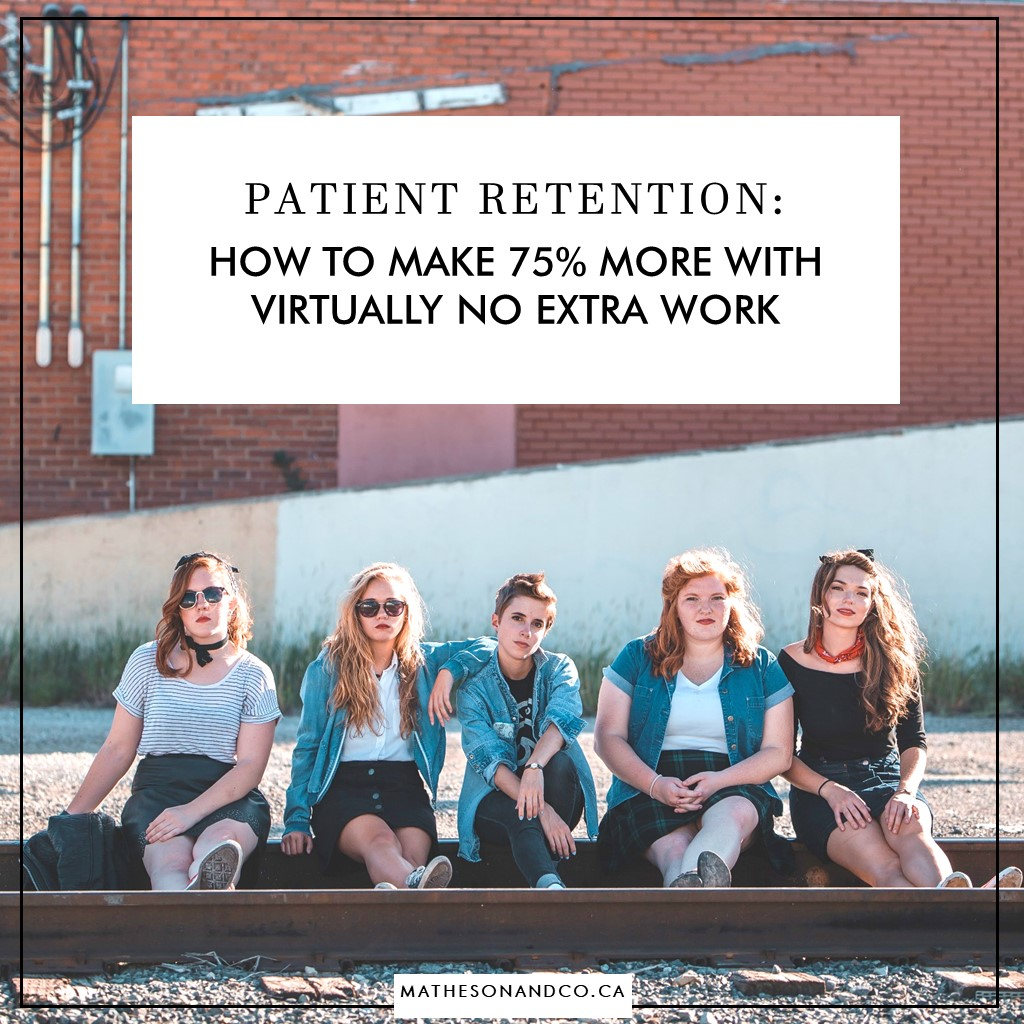 PATIENT RETENTION: how to make 75% more with virtually no extra work