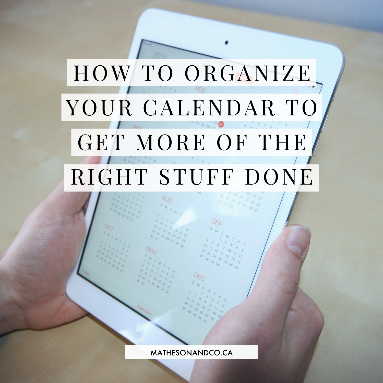 How to Organize Your Calendar to Get More of the Right Stuff Done