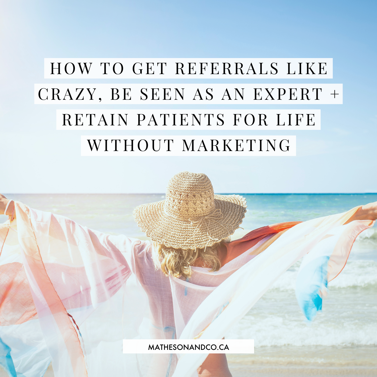 How to Get Referrals Like Crazy, Be Seen as an Expert + Retain Patients for Life Without Marketing