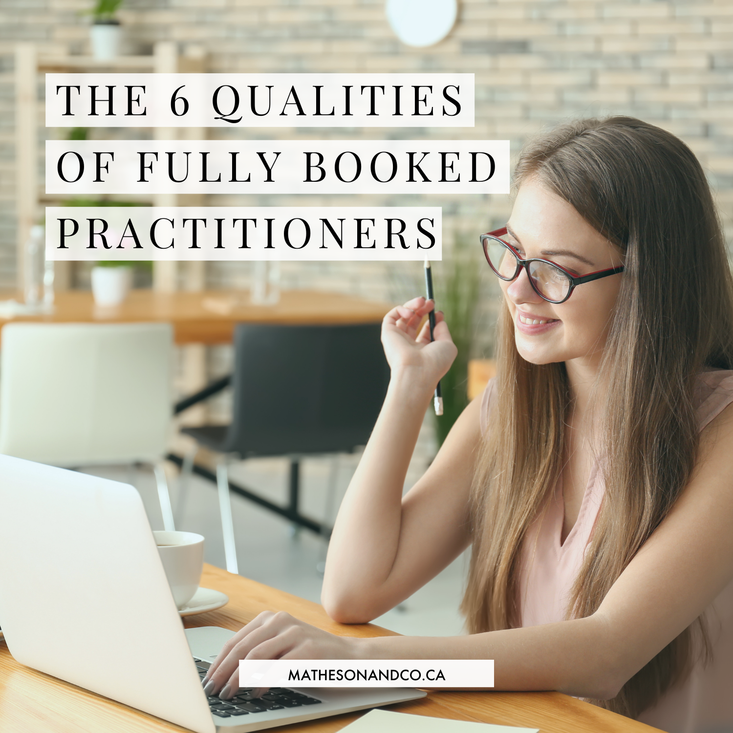 The 6 Qualities of Fully Booked Practitioners