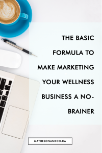 The Basic Formula that Makes Marketing Your Wellness Business a No-Brainer